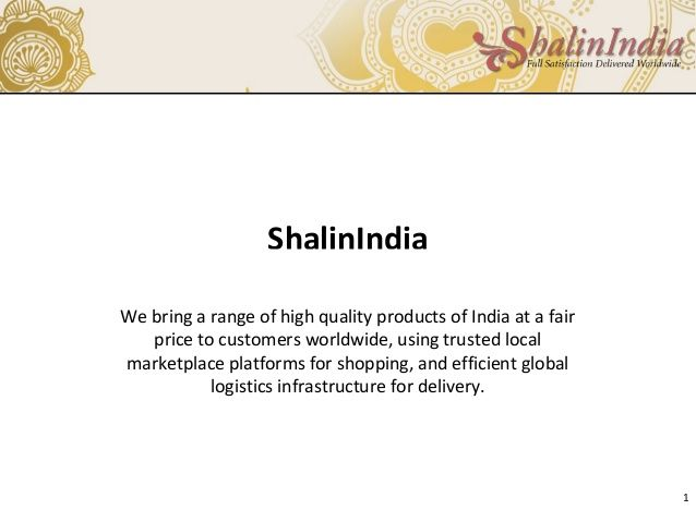 we bring a range of high quality product of india at a fair price to customer worldwide, using trusted local marketplace platform for shopping, and efficient global logistics infrastructure for delivery.