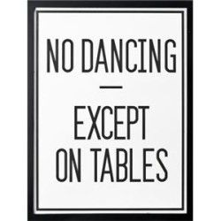 HAHA....I have been known to dance on a few tables in my day!  heeeeeee!