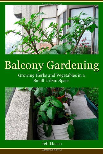 Balcony Gardening: Growing Herbs and Vegetables in a Small Urban Space by Jeff Haase,http://www.amazon.com/dp/0987973207/ref=cm_sw_r_pi_dp_VP5vtb04J5JYDYZD
