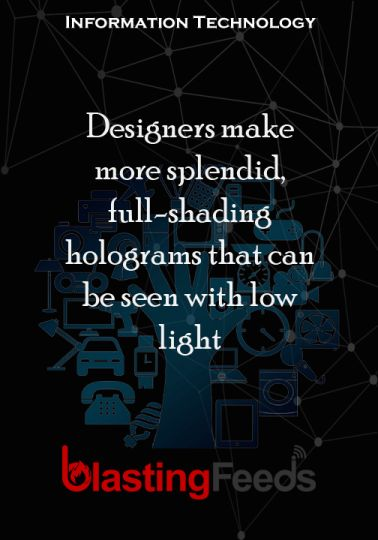 Designers make more splendid, full-shading holograms that can be seen with low light – Blasting Feeds #technology #tech #love #art #instagood #iphone …