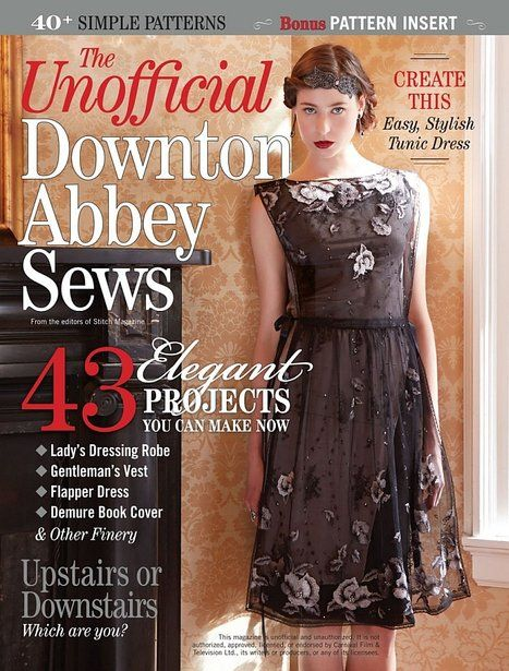 The 43 glamorous projects of The Unofficial Downton Abbey Sews special issue let you feel like you've just stepped onto the set of Downton Abbey, while still being modern interpretations of early twentieth century style. These projects are not costumes and props of an era gone by - they are garments and home and fashion accessories you can make and use to add some Edwardian and Jazz Age drama to your daily life.