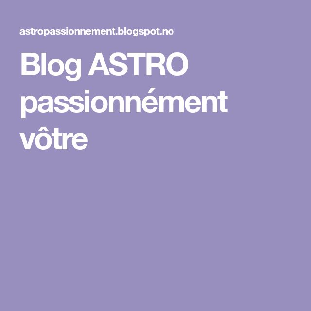 Blog ASTRO passionnément vôtre
