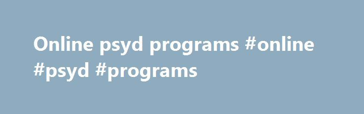 Online psyd programs #online #psyd #programs http://india.remmont.com/online-psyd-programs-online-psyd-programs/  # Best Accredited Psy.D. Degrees Doctor of Psychology Frequently Asked Questions What is a PsyD Degree? The Doctor of Psychology degree, abbreviated as PsyD, is a professional doctorate degree, much like an M.D. for doctors or a J.D. for lawyers. Students in PsyD programs are trained to become clinical psychologists who treat mental disorders and provide psychotherapy. This…