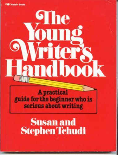 """""""The Young Writer's Handbook"""" A Practical Guide for the Beginner Who Is Serious About Writing"""" by Susan Tchudi: the authors encourage oung writers to analyze opinions, record dreams, collect world news, and explore words, expressions and dialog. (best for ages 12+)"""