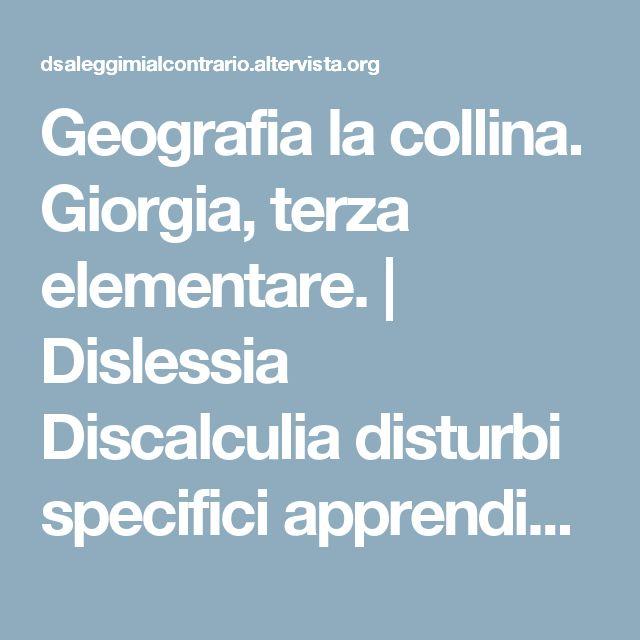Geografia la collina. Giorgia, terza elementare. | Dislessia Discalculia disturbi specifici apprendimento leggimi al contrario ASD