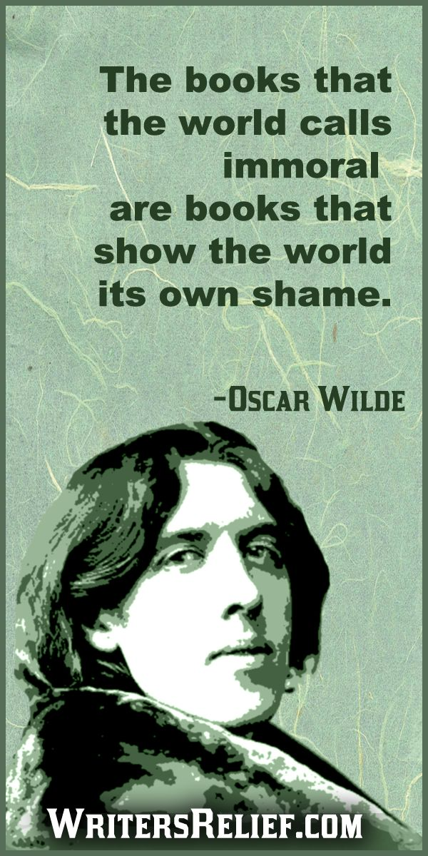 """The books that the world calls immoral are books that show the world its own shame."" Oscar Wilde #oscarwilde www.OneMorePress.com"