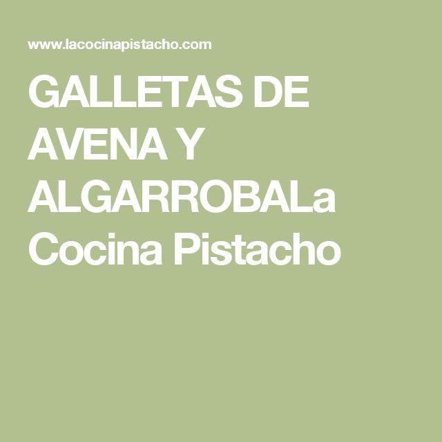 GALLETAS DE AVENA Y ALGARROBALa Cocina Pistacho