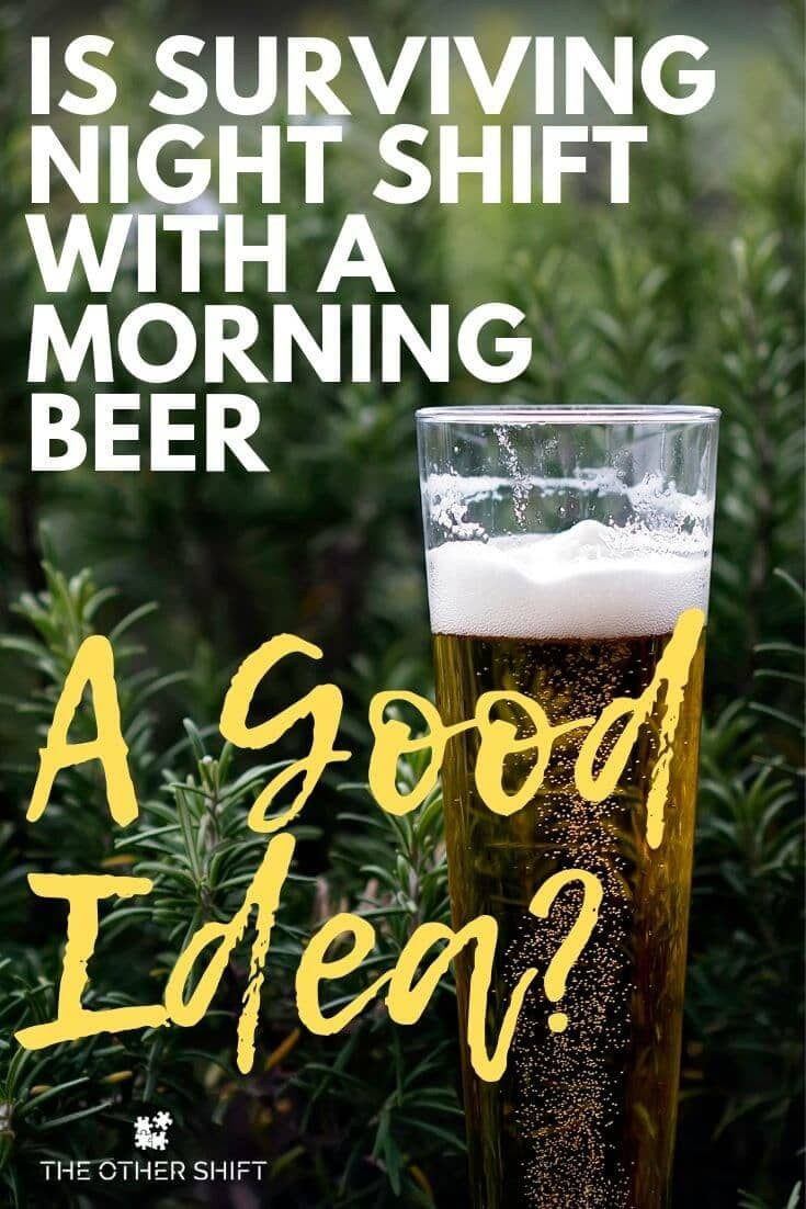 Is Surviving Night Shift With A Morning Beer A Good Idea Night Shift Nurse Humor Night Shift Night Shift Quotes