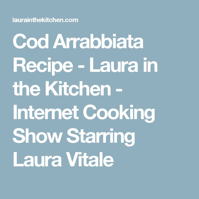 Cod Arrabbiata  Recipe - Laura in the Kitchen - Internet Cooking Show Starring Laura Vitale