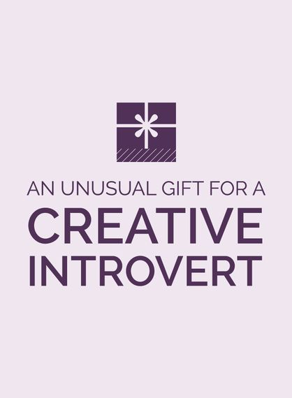An Unusual Gift for a Creative Introvert