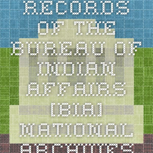 Records of the Bureau of Indian Affairs [BIA]--National Archives