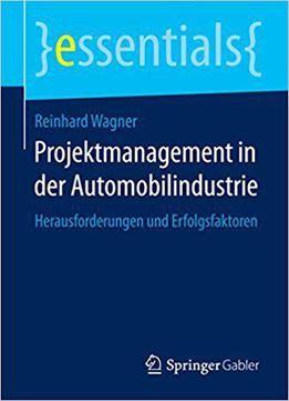 Projektmanagement In Der Automobilindustrie: Herausforderungen Und Erfolgsfaktoren free ebook