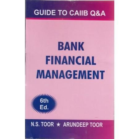 Guide to CAIIB Bank Financial Management by N.S Toor & Arundeep Toor Edition:2015