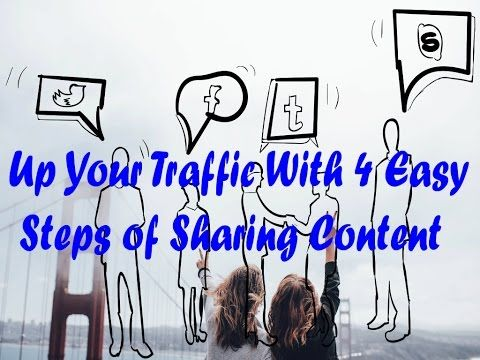 Up Your Traffic With 4 Easy Steps of Sharing Content
