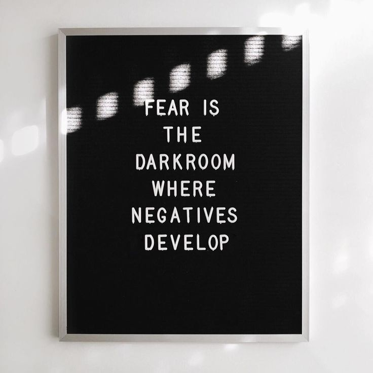 fear is the darkroom where negatives develop