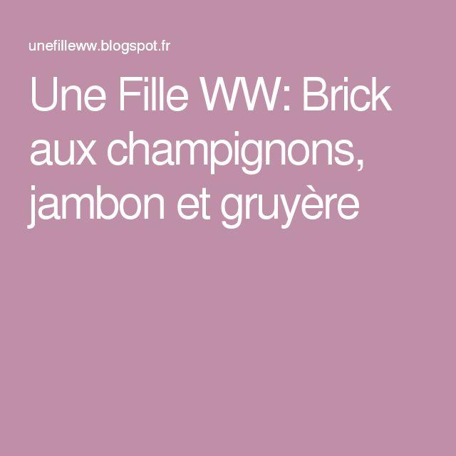 Une Fille WW: Brick aux champignons, jambon et gruyère