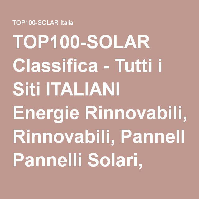 TOP100-SOLAR Classifica - Tutti i Siti ITALIANI Energie Rinnovabili, Pannelli Solari, Preventivi Fotovoltaico, Conto Energia, Impianti Fotovoltaici, Termosolare, Eolico, Biomasse, Certificazione Energetica, Incentivi, Mercato Fotovoltaico, Gestore Rete, Inverter, Bioenergie