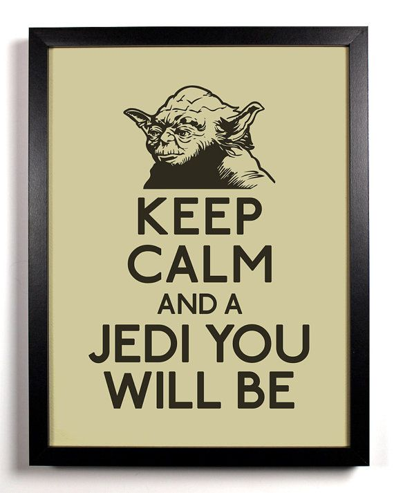 Keep Calm And A Jedi You Will Be