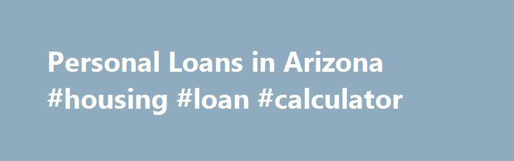 Personal Loans in Arizona #housing #loan #calculator http://loan.remmont.com/personal-loans-in-arizona-housing-loan-calculator/  #cash loans today # Personal Loans In Arizona What is a personal loan? Personal Loans in Arizona are fast loans designed specifically for those in need of a cash loan, but are still making payments on their vehicle. How long does it take to get a personal loan? The loan application, approval and funding process…The post Personal Loans in Arizona #housing #loan…