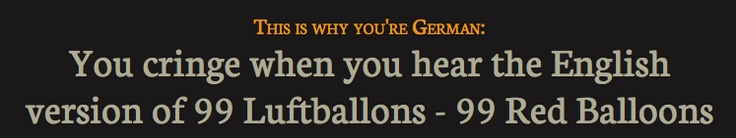 You cringe when you hear the English version of 99 Luftballons - 99 Red Balloons