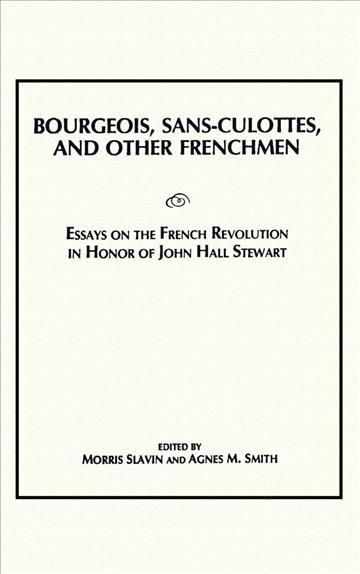 Bourgeois, Sans-culottes and Other Frenchmen: Essays on the French Revolution in Honor of John Hall Stewart