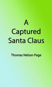 A Captured Santa Claus (Illustrated Edition) ebook by Thomas Nelson Page