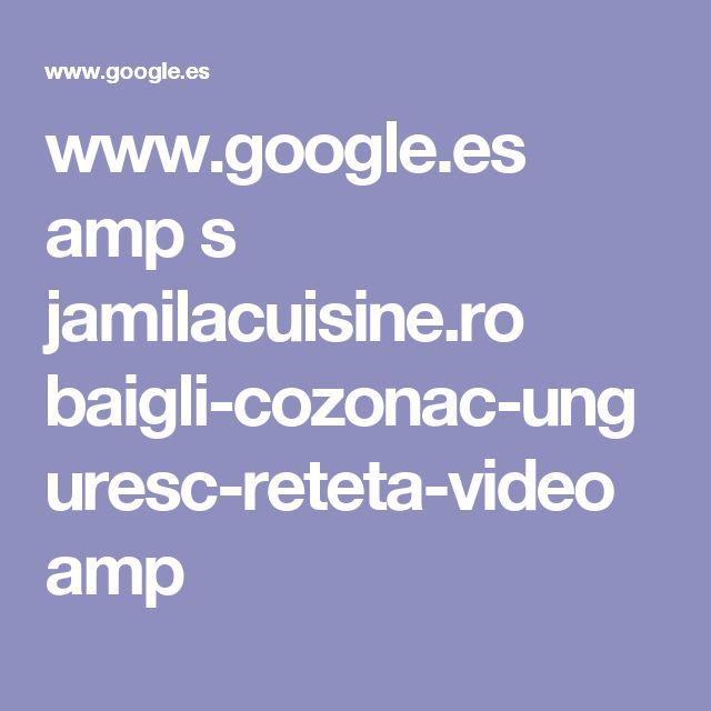 www.google.es amp s jamilacuisine.ro baigli-cozonac-unguresc-reteta-video amp