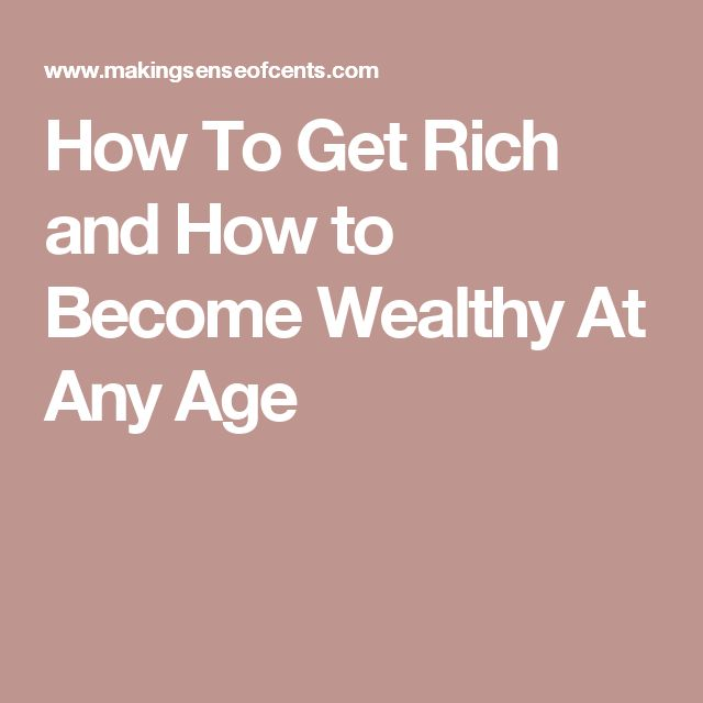 How To Get Rich and How to Become Wealthy At Any Age