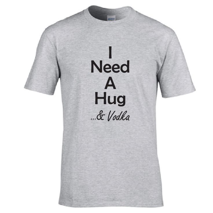 Funny t shirt i need a hug and vodka funny drinking for I need t shirts printed