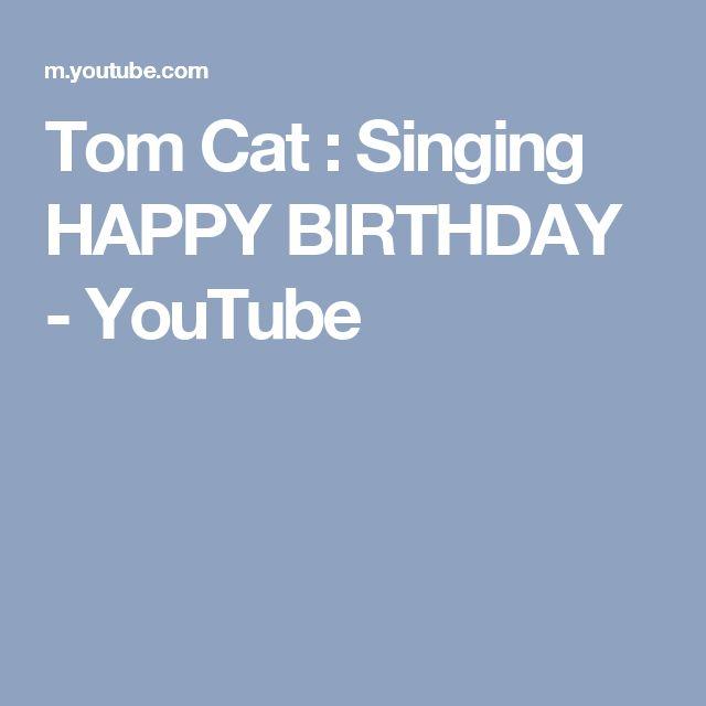 Tom Cat : Singing HAPPY BIRTHDAY - YouTube
