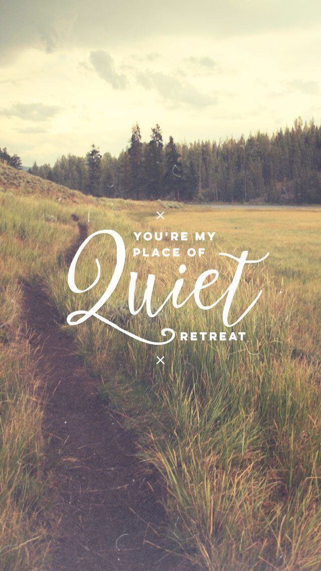 "Psalm 119:114~ ""You're my place of quiet retreat; I wait for your Word to renew me."""