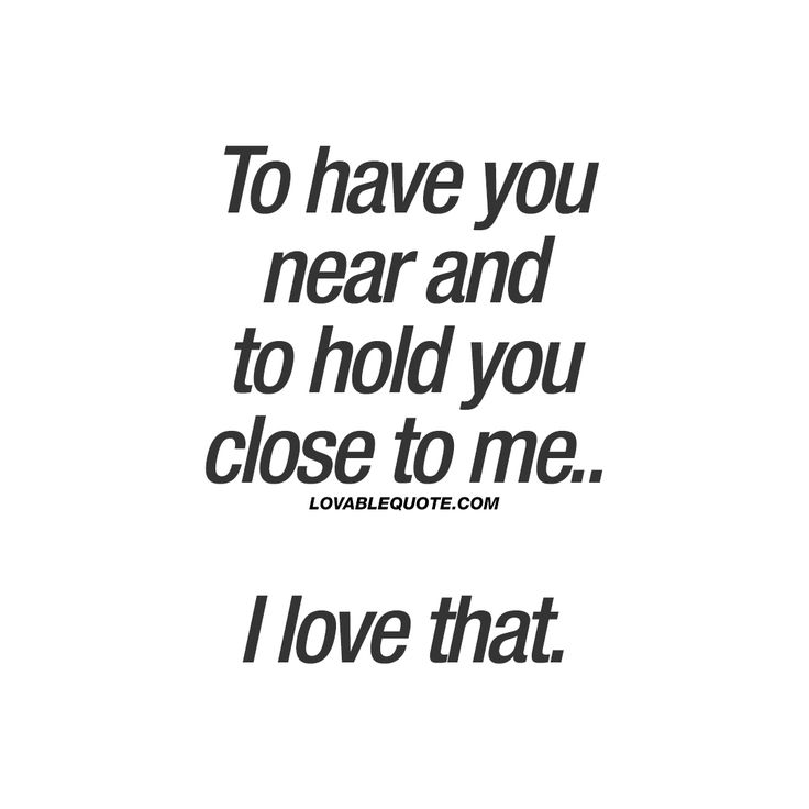 To have you near and to hold you close to me.. I love that. ❤️ This quote for couples is ALL about how amazing it is to have someone you really like or love near you. Just to have them near is enough to make you feel good. When there's nothing you love more than to hold that person close to you. ❤️ www.lovablequote.com for all our cute couple quotes!