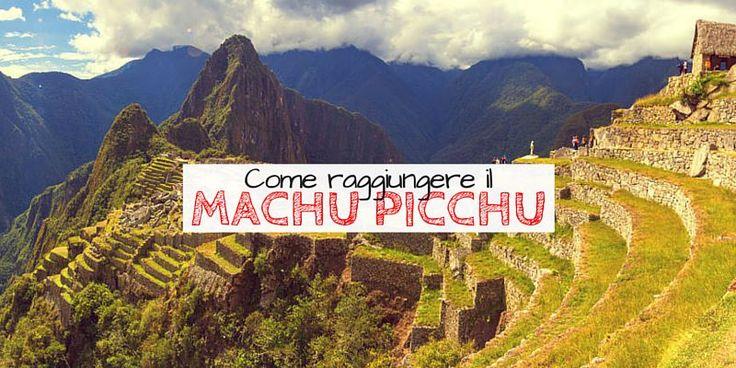 Come raggiungere il Machu Picchu, guida di viaggio