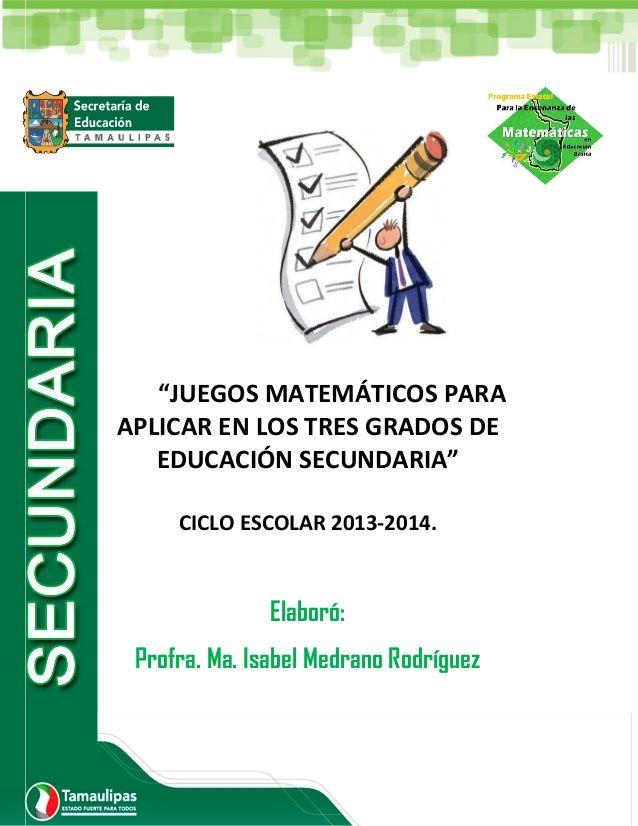 """1 """"JUEGOS MATEMÁTICOS PARA APLICAR EN LOS TRES GRADOS DE EDUCACIÓN SECUNDARIA"""" CICLO ESCOLAR 2013-2014. Elaboró: Profra. M..."""