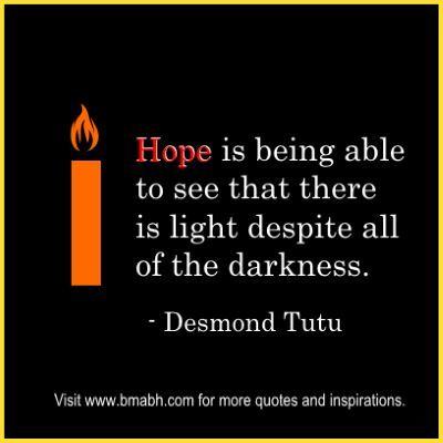 Inspirational Hope Quotes And Sayings on www.bmabh.com #there is always light to be found. Follow us for more awesome quotes: https://www.pinterest.com/bmabh/, https://www.facebook.com/bmabh