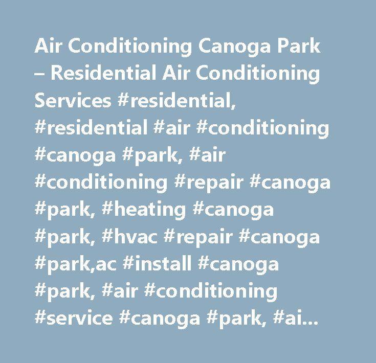 Air Conditioning Canoga Park – Residential Air Conditioning Services #residential, #residential #air #conditioning #canoga #park, #air #conditioning #repair #canoga #park, #heating #canoga #park, #hvac #repair #canoga #park,ac #install #canoga #park, #air #conditioning #service #canoga #park, #air #conditioner #repair #canoga #park, #air #conditioner #service #canoga #park, #air #conditioner #contractors #canoga #park…