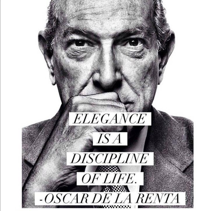 """Quotes, Quoted. """"Elegance is a discipline of life."""" - Oscar de la Renta"""