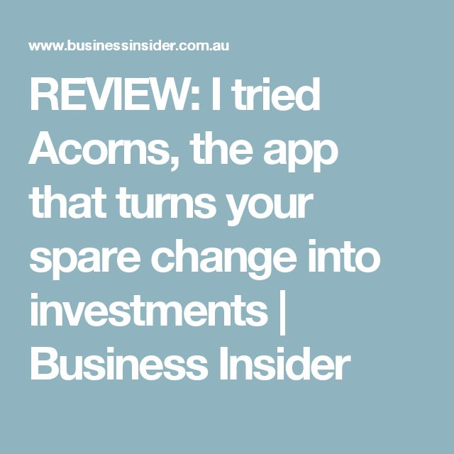 REVIEW: I tried Acorns, the app that turns your spare change into investments | Business Insider