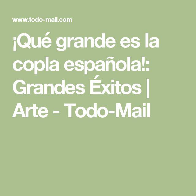 ¡Qué grande es la copla española!: Grandes Éxitos | Arte - Todo-Mail