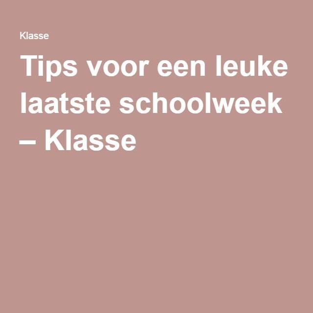 Tips voor een leuke laatste schoolweek – Klasse