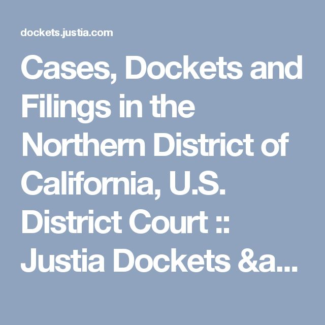 Cases, Dockets and Filings in the Northern District of California, U.S. District Court :: Justia Dockets & Filings