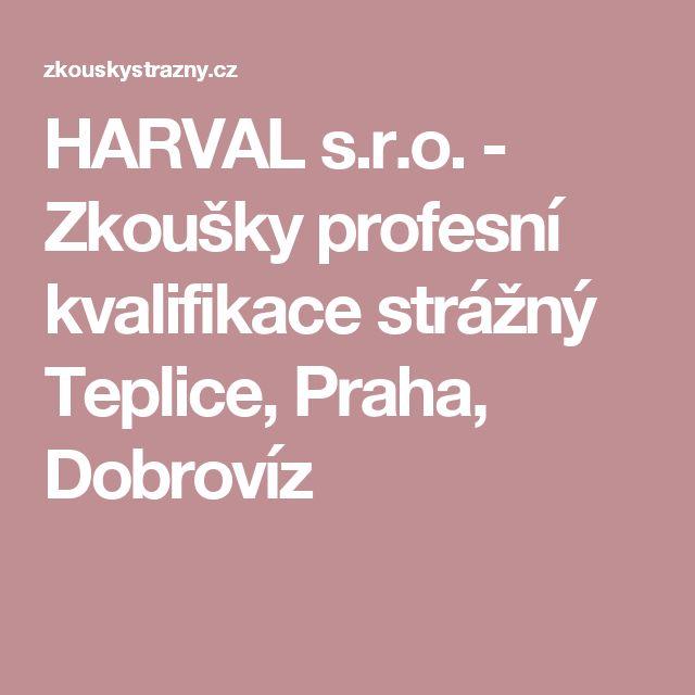 HARVAL s.r.o. - Zkoušky profesní kvalifikace strážný Teplice, Praha, Dobrovíz