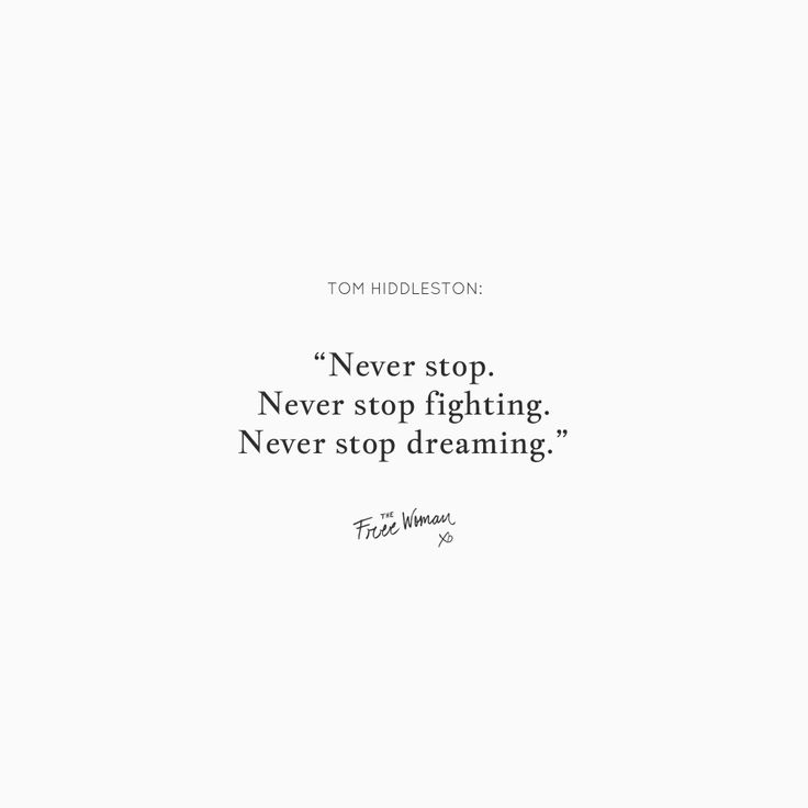 """Never stop. Never stop fighting. Never stop dreaming."" - Tom Middleston   thefreewoman.com"