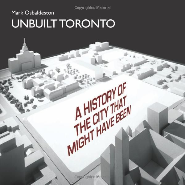 Unbuilt Toronto: A History of the City That Might Have Been: Mark Osbaldeston: 9781550028355: Books - Amazon.ca
