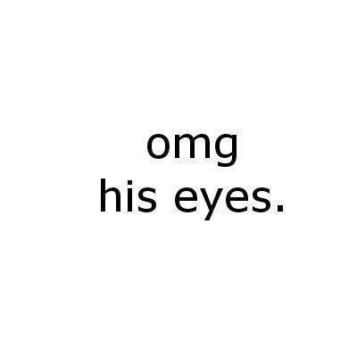 I can't wait to stare into them;) and I will smile and he will laugh we both laugh then he's gone