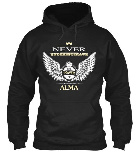 Never Underestimate The Power Of Alma Black Sweatshirt Front