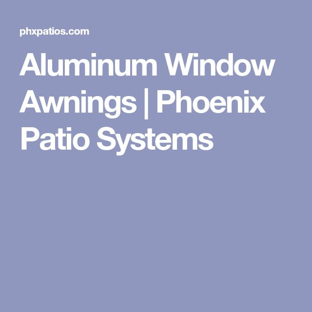 Aluminum Window Awnings   Phoenix Patio Systems