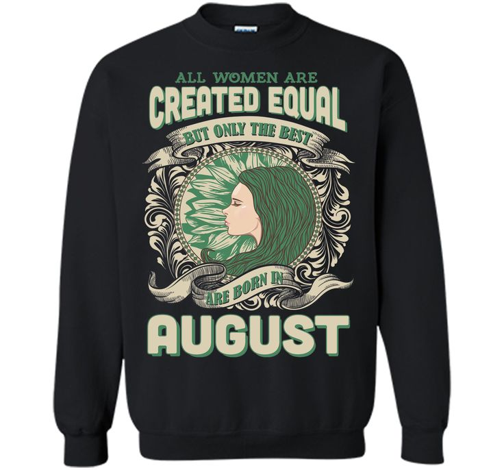 All Women Are Created Equal The Best Born In AUGUST T-Shirt
