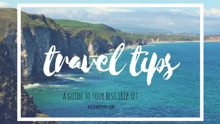 Wanderlust Travel Tips. How to have your best trip yet!