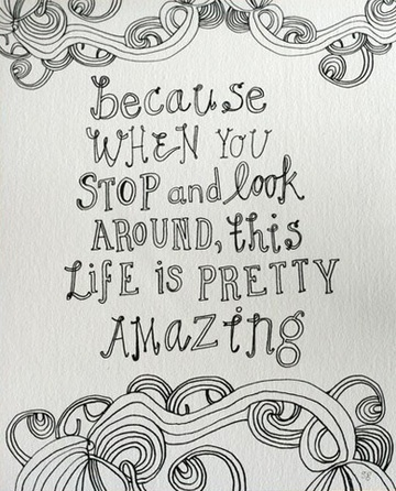 becaue when you stop and look around, this life is pretty amazing: Inspiration Words, Doodle, Date With Kids Quotes, Quotabl Life, Pretty Amazing, Wonder Kids, Inspiration Quotes, 4 Kids, Nursing Career